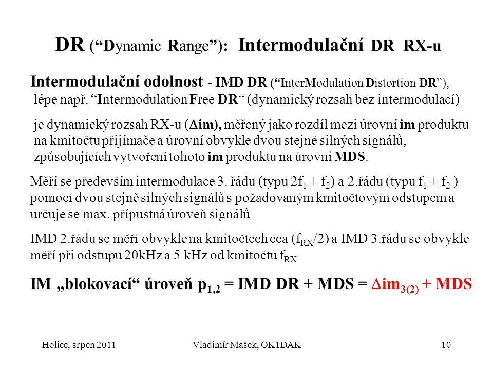"""Holice, srpen 2011Vladimír Mašek, OK1DAK10 DR (""""Dynamic Range""""): Intermodulační DR RX-u Intermodulační odolnost - IMD DR (""""InterModulation Distortion"""