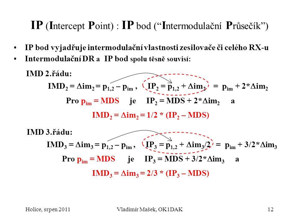 "Holice, srpen 2011Vladimír Mašek, OK1DAK12 IP ( I ntercept P oint) : IP bod ("" I ntermodulační P růsečík"") IP bod vyjadřuje intermodulační vlastnosti"