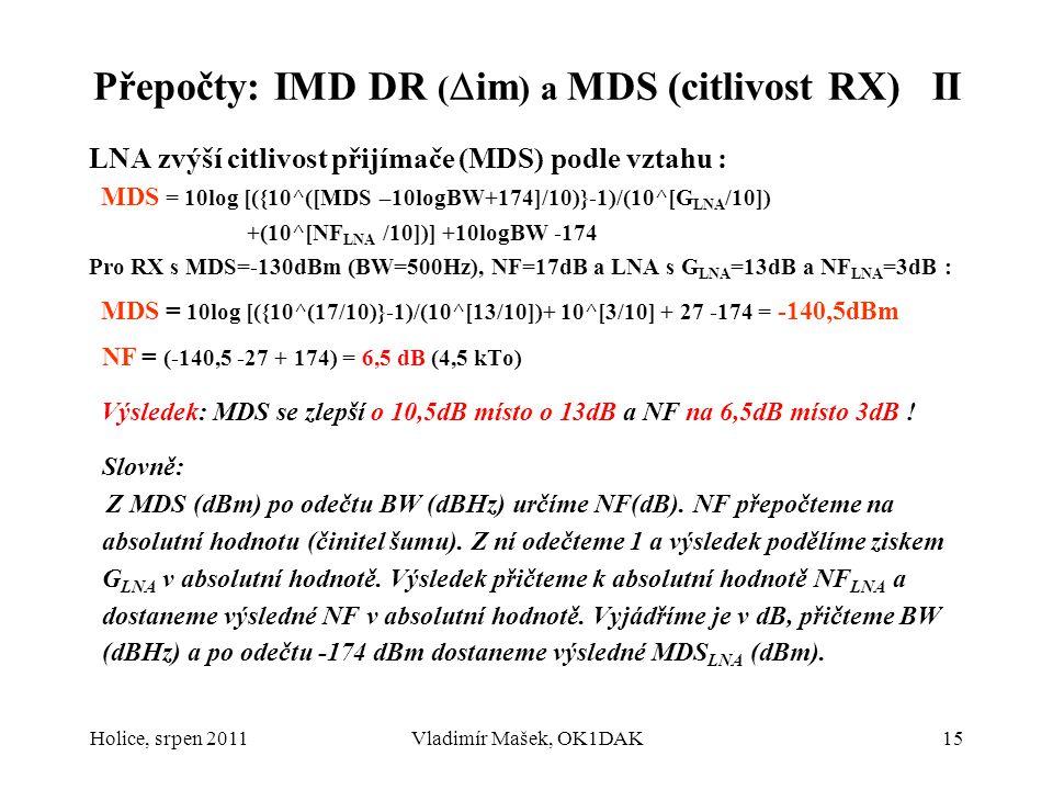 Přepočty: IMD DR (  im ) a MDS (citlivost RX) II LNA zvýší citlivost přijímače (MDS) podle vztahu : MDS = 10log [({10^([MDS –10logBW+174]/10)}-1)/(10
