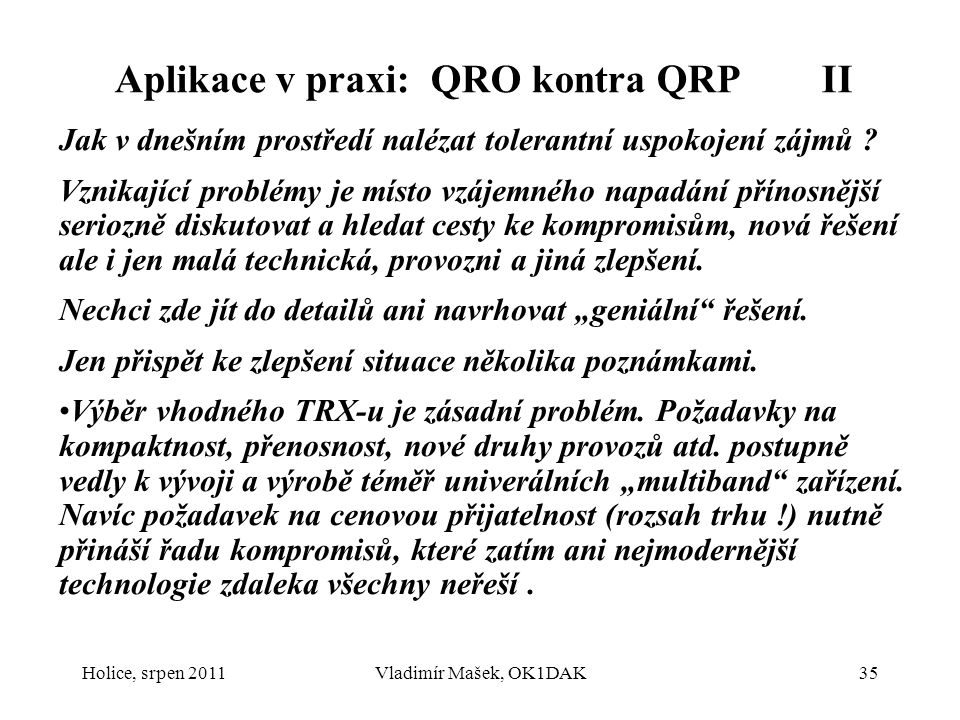 Aplikace v praxi: QRO kontra QRP II Jak v dnešním prostředí nalézat tolerantní uspokojení zájmů ? Vznikající problémy je místo vzájemného napadání pří
