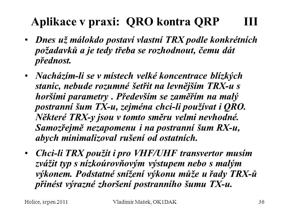 Aplikace v praxi: QRO kontra QRP III Dnes už málokdo postaví vlastní TRX podle konkrétních požadavků a je tedy třeba se rozhodnout, čemu dát přednost.