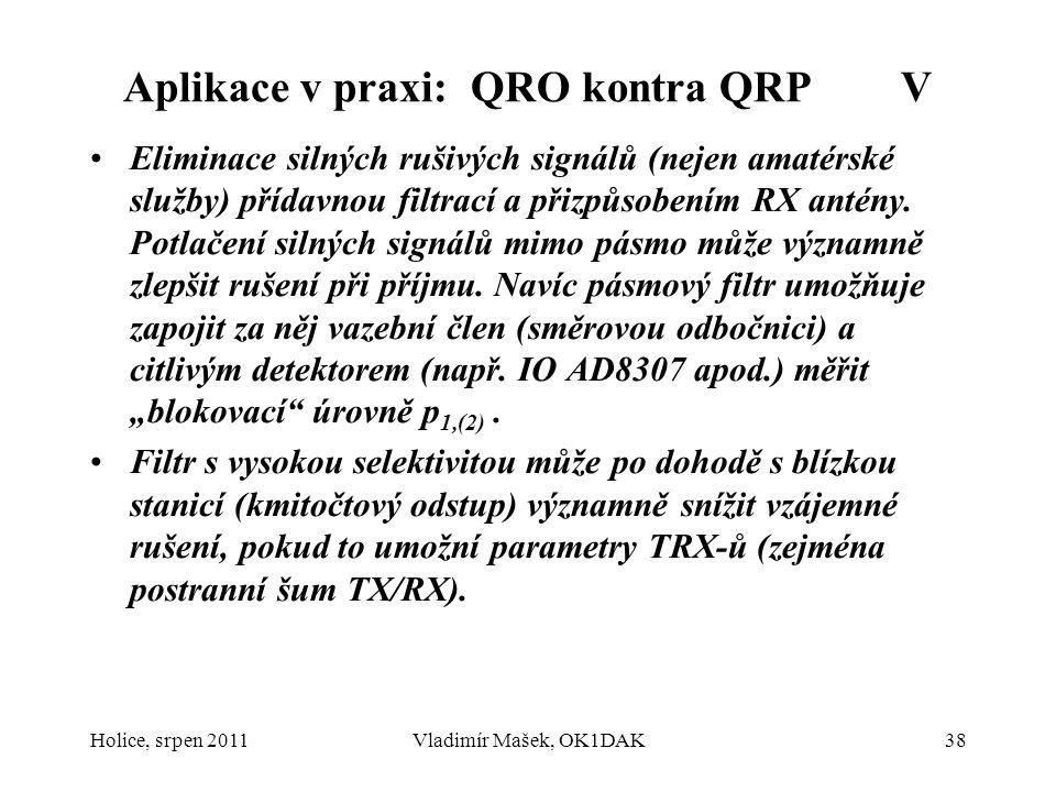 Aplikace v praxi: QRO kontra QRP V Eliminace silných rušivých signálů (nejen amatérské služby) přídavnou filtrací a přizpůsobením RX antény. Potlačení