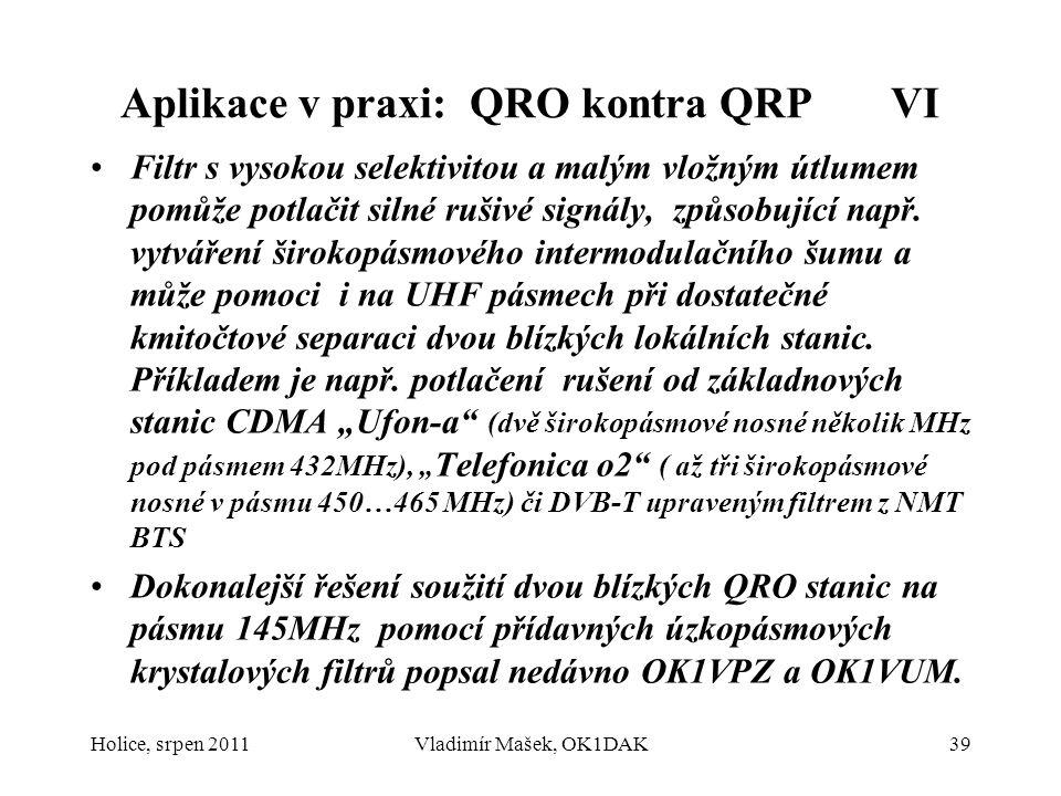 Aplikace v praxi: QRO kontra QRP VI Filtr s vysokou selektivitou a malým vložným útlumem pomůže potlačit silné rušivé signály, způsobující např. vytvá