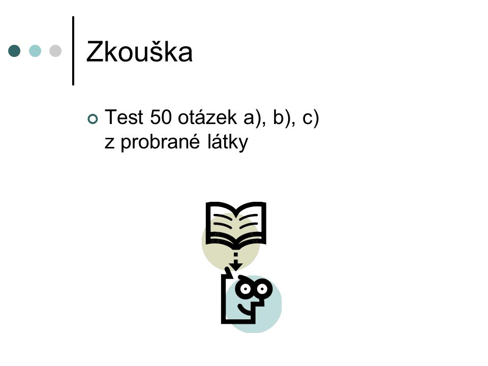 Zkouška Test 50 otázek a), b), c) z probrané látky
