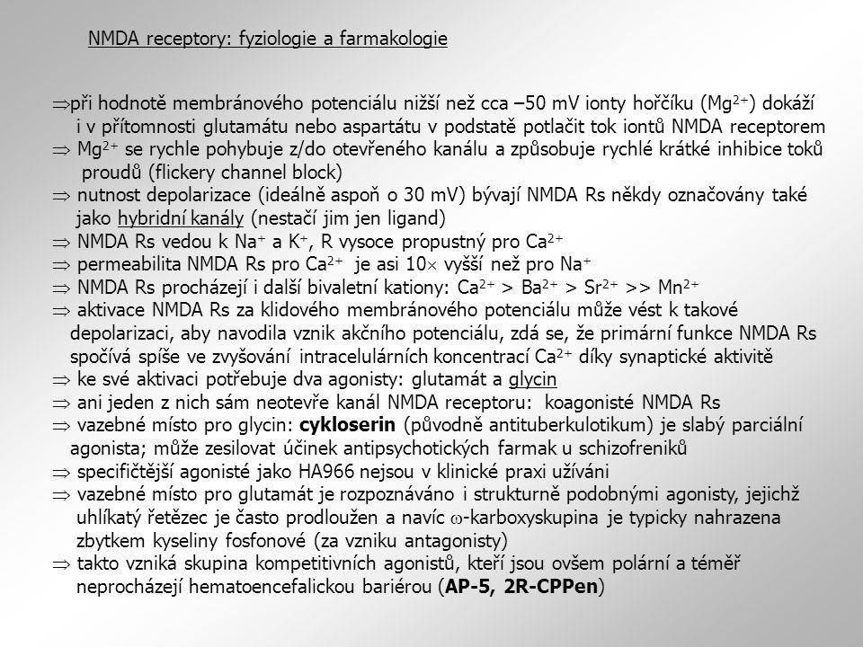 NMDA receptory: fyziologie a farmakologie  při hodnotě membránového potenciálu nižší než cca –50 mV ionty hořčíku (Mg 2+ ) dokáží i v přítomnosti glu