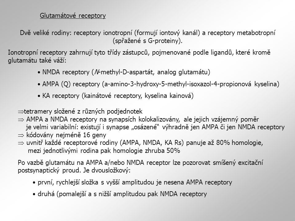 Glutamátové receptory Dvě veliké rodiny: receptory ionotropní (formují iontový kanál) a receptory metabotropní (spřažené s G-proteiny). Ionotropní rec