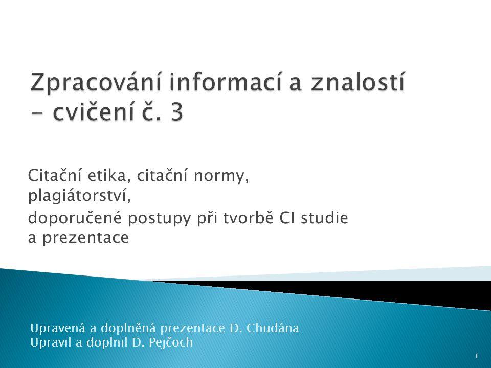Citační etika, citační normy, plagiátorství, doporučené postupy při tvorbě CI studie a prezentace 1 Upravená a doplněná prezentace D. Chudána Upravil