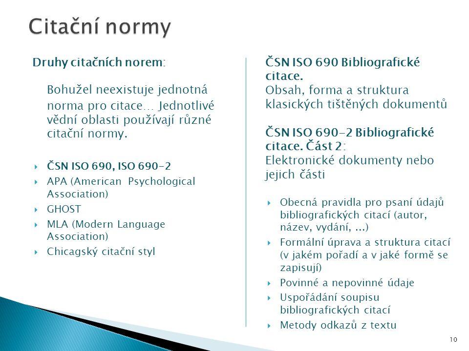 Bohužel neexistuje jednotná norma pro citace… Jednotlivé vědní oblasti používají různé citační normy.  ČSN ISO 690, ISO 690-2  APA (American Psychol