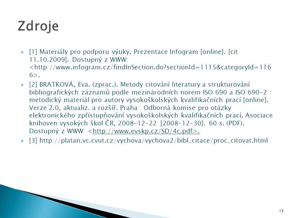  [1] Materiály pro podporu výuky, Prezentace Infogram [online]. [cit 11.10.2009]. Dostupný z WWW:.  [2] BRATKOVÁ, Eva. (zprac.). Metody citování lit