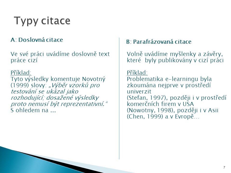 7 B: Parafrázovaná citace A: Doslovná citace Volně uvádíme myšlenky a závěry, které byly publikovány v cizí práci Příklad: Problematika e-learningu by