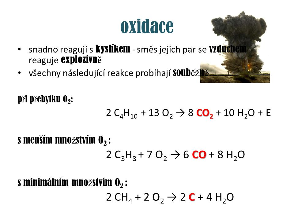 oxidace snadno reagují s kyslíkem - směs jejich par se vzduchem reaguje explozivn ě všechny následující reakce probíhají soub ěž n ě p ř i p ř ebytku