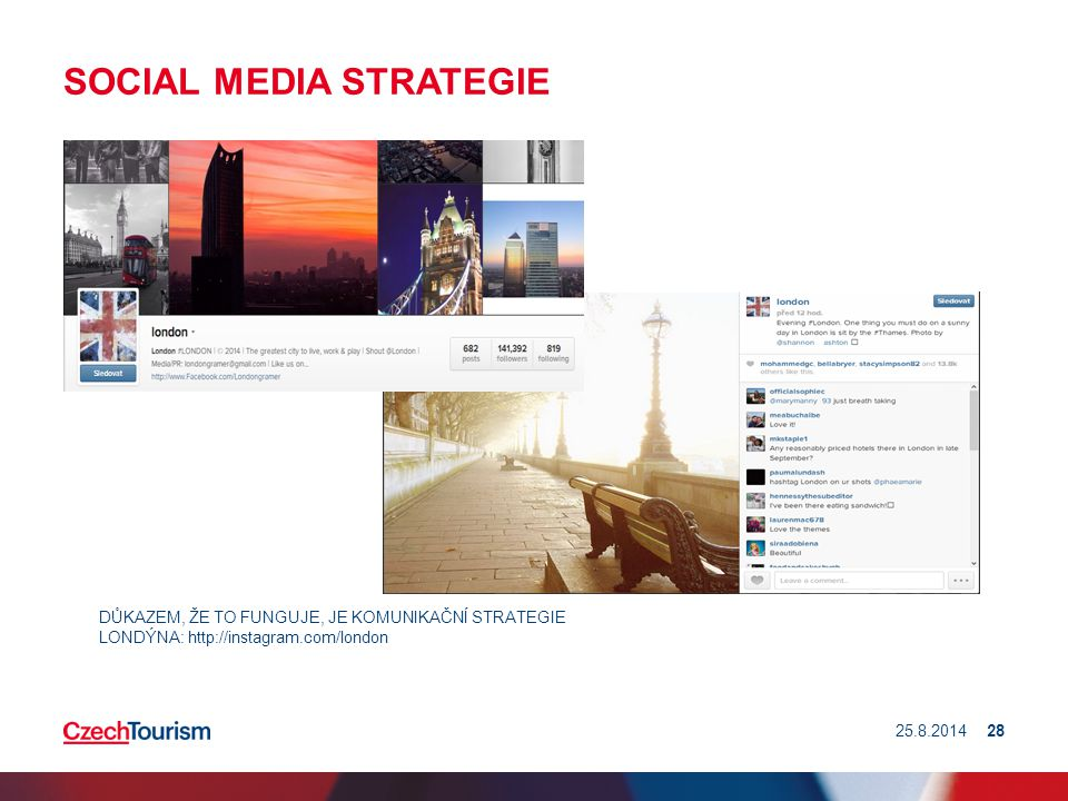SOCIAL MEDIA STRATEGIE 25.8.201428 DŮKAZEM, ŽE TO FUNGUJE, JE KOMUNIKAČNÍ STRATEGIE LONDÝNA: http://instagram.com/london
