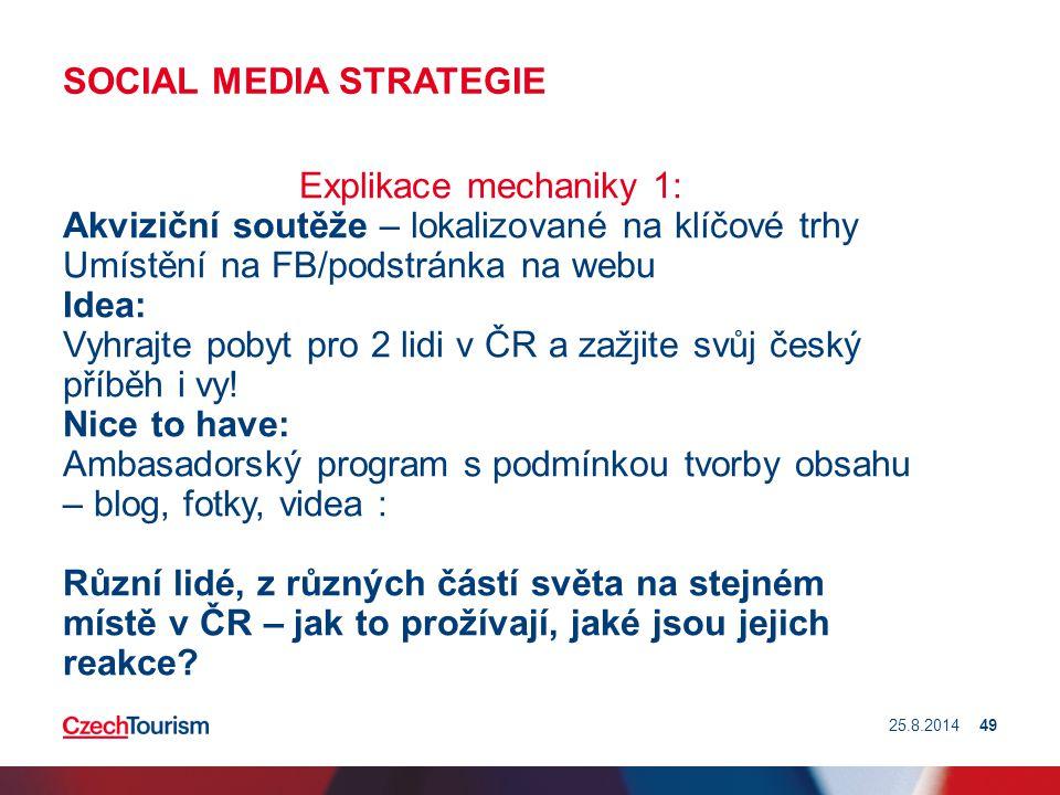 SOCIAL MEDIA STRATEGIE Explikace mechaniky 1: Akviziční soutěže – lokalizované na klíčové trhy Umístění na FB/podstránka na webu Idea: Vyhrajte pobyt