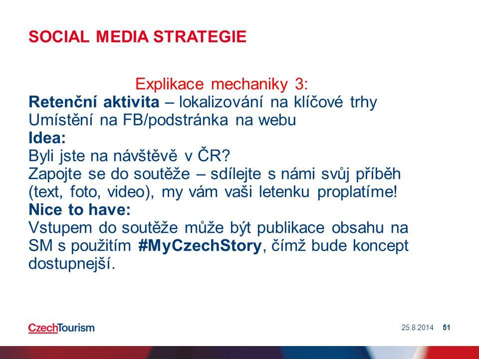SOCIAL MEDIA STRATEGIE Explikace mechaniky 3: Retenční aktivita – lokalizování na klíčové trhy Umístění na FB/podstránka na webu Idea: Byli jste na ná