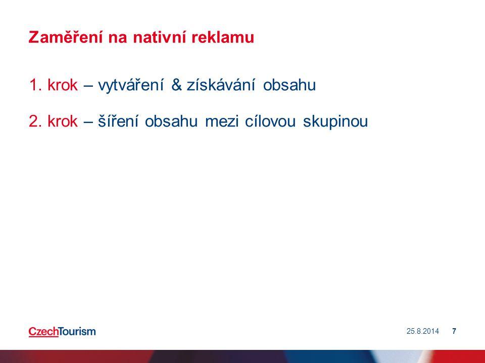 Zaměření na nativní reklamu 1. krok – vytváření & získávání obsahu 2. krok – šíření obsahu mezi cílovou skupinou 25.8.20147