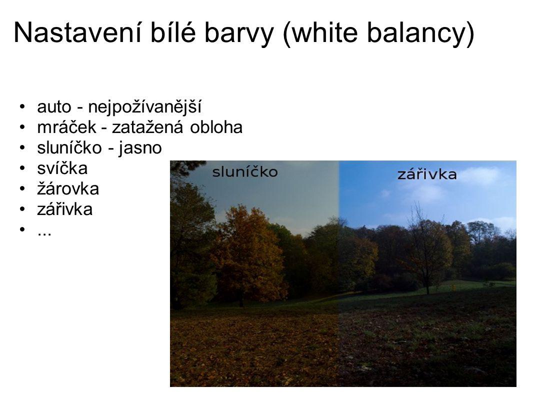 Nastavení bílé barvy (white balancy) auto - nejpožívanější mráček - zatažená obloha sluníčko - jasno svíčka žárovka zářivka...