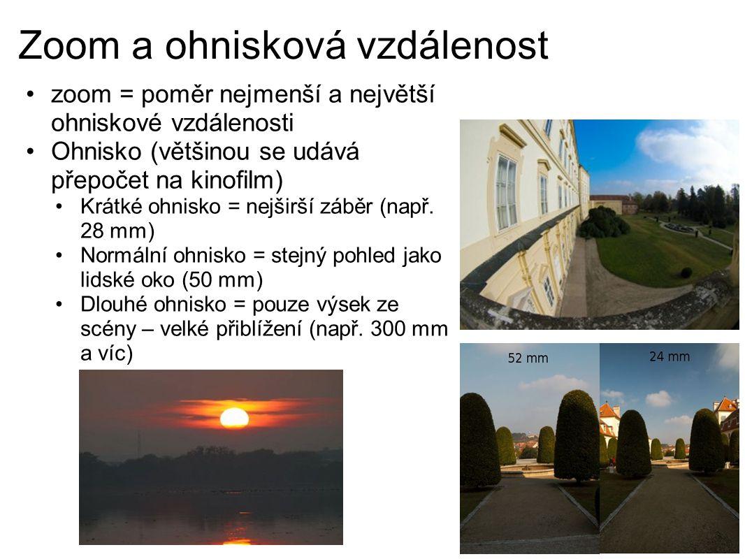 Zoom a ohnisková vzdálenost zoom = poměr nejmenší a největší ohniskové vzdálenosti Ohnisko (většinou se udává přepočet na kinofilm) Krátké ohnisko = nejširší záběr (např.