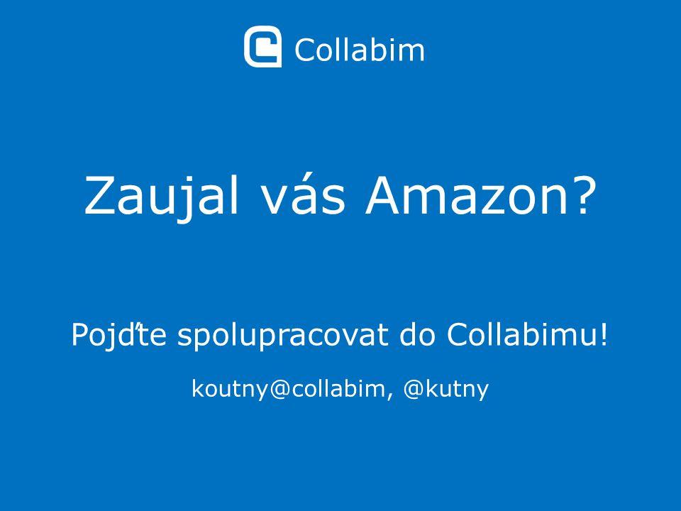 Zaujal vás Amazon Pojďte spolupracovat do Collabimu! koutny@collabim, @kutny Collabim