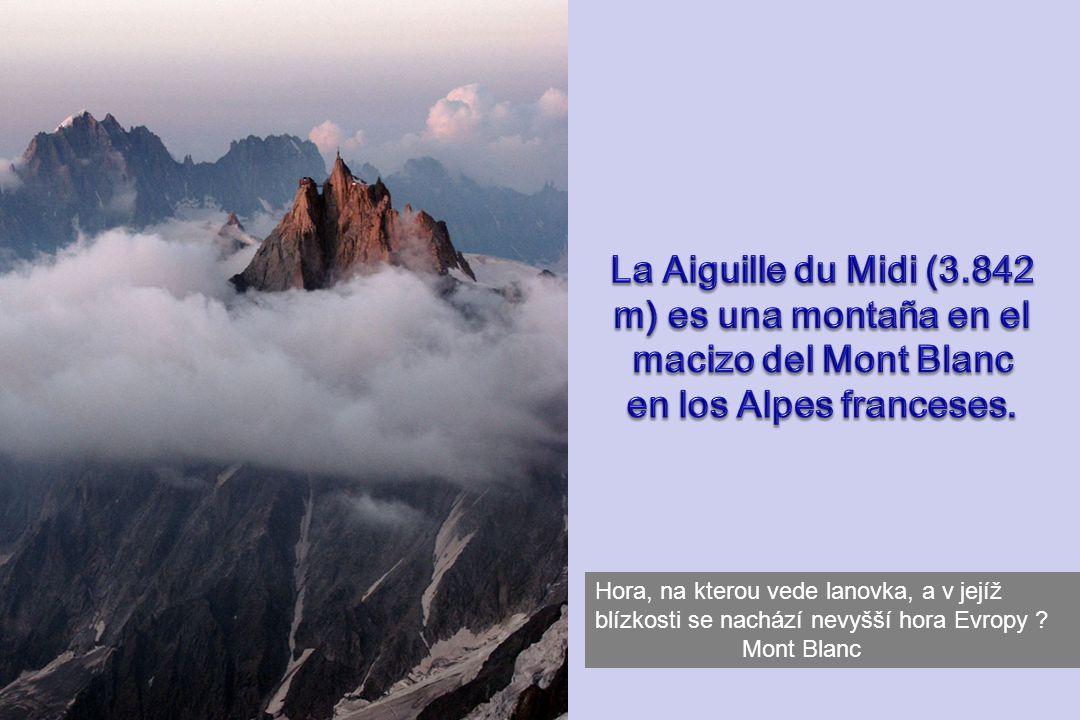 Hora, na kterou vede lanovka, a v jejíž blízkosti se nachází nevyšší hora Evropy ? Mont Blanc