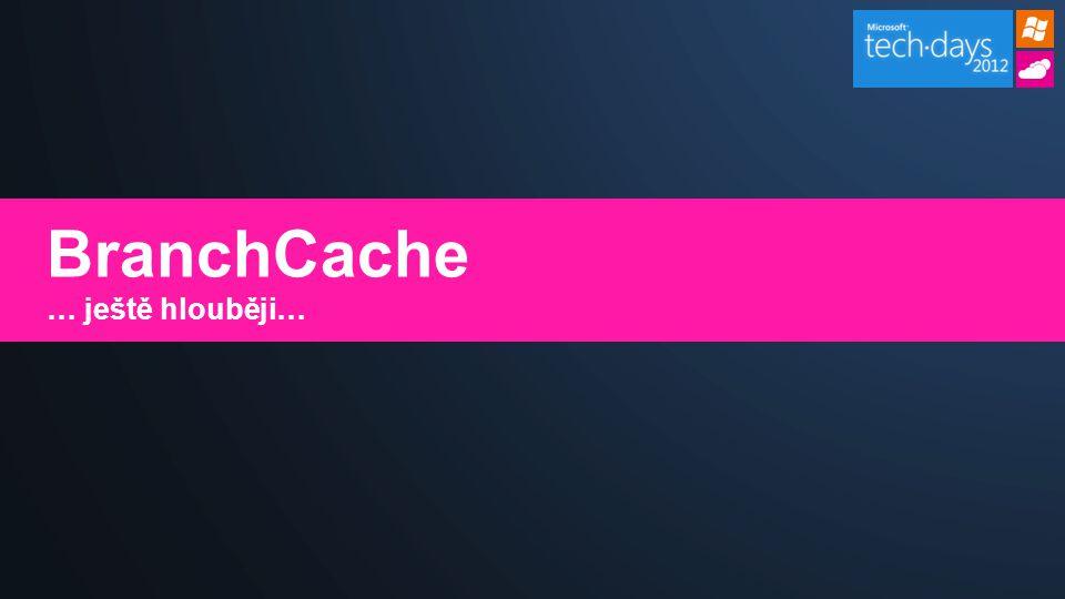 BranchCache … ještě hlouběji…