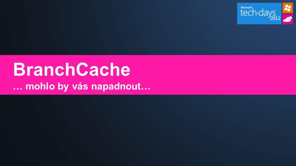 BranchCache … mohlo by vás napadnout…