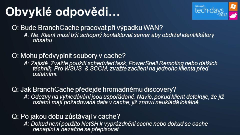 Q: Bude BranchCache pracovat při výpadku WAN. A: Ne.