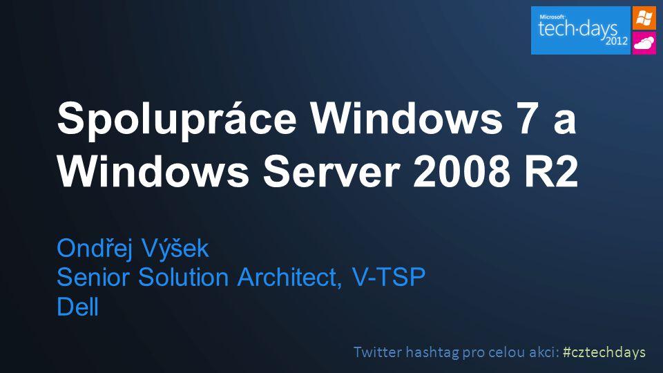 Ondřej Výšek Senior Solution Architect, V-TSP Dell Spolupráce Windows 7 a Windows Server 2008 R2 Twitter hashtag pro celou akci: #cztechdays