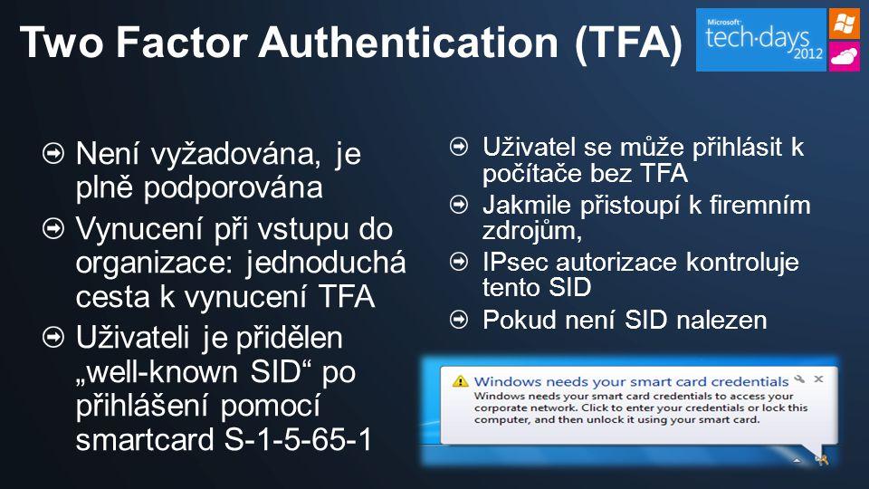 """Není vyžadována, je plně podporována Vynucení při vstupu do organizace: jednoduchá cesta k vynucení TFA Uživateli je přidělen """"well-known SID po přihlášení pomocí smartcard S-1-5-65-1 Uživatel se může přihlásit k počítače bez TFA Jakmile přistoupí k firemním zdrojům, IPsec autorizace kontroluje tento SID Pokud není SID nalezen Two Factor Authentication (TFA)"""