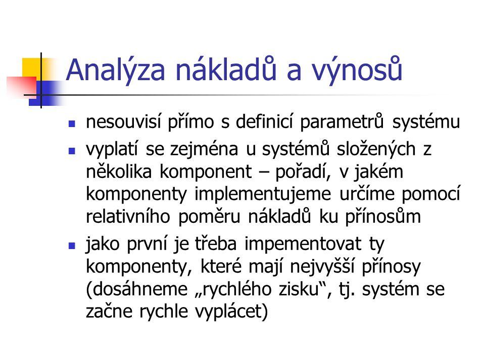 """Analýza nákladů a výnosů nesouvisí přímo s definicí parametrů systému vyplatí se zejména u systémů složených z několika komponent – pořadí, v jakém komponenty implementujeme určíme pomocí relativního poměru nákladů ku přínosům jako první je třeba impementovat ty komponenty, které mají nejvyšší přínosy (dosáhneme """"rychlého zisku , tj."""
