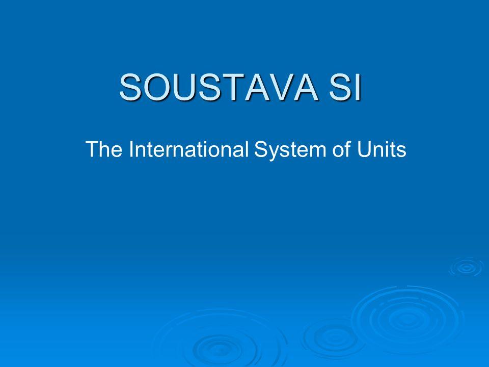 Obsah  1) Základní jednotky/ Basic units  2) Doplňkové jednotky/ Additional units  3) Odvozené jednotky/ Derived units  4) Vedlejší jednotky/ Adjacent units  5) Násobné a dílčí jednotky/ Multiplying and fractional units  6) Závěr