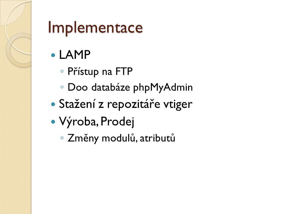 Implementace LAMP ◦ Přístup na FTP ◦ Doo databáze phpMyAdmin Stažení z repozitáře vtiger Výroba, Prodej ◦ Změny modulů, atributů