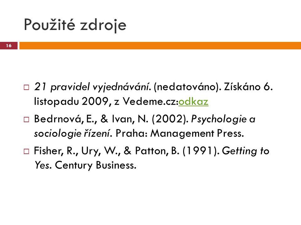 Použité zdroje  21 pravidel vyjednávání. (nedatováno). Získáno 6. listopadu 2009, z Vedeme.cz:odkazodkaz  Bedrnová, E., & Ivan, N. (2002). Psycholog
