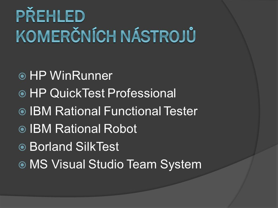  HP WinRunner  HP QuickTest Professional  IBM Rational Functional Tester  IBM Rational Robot  Borland SilkTest  MS Visual Studio Team System