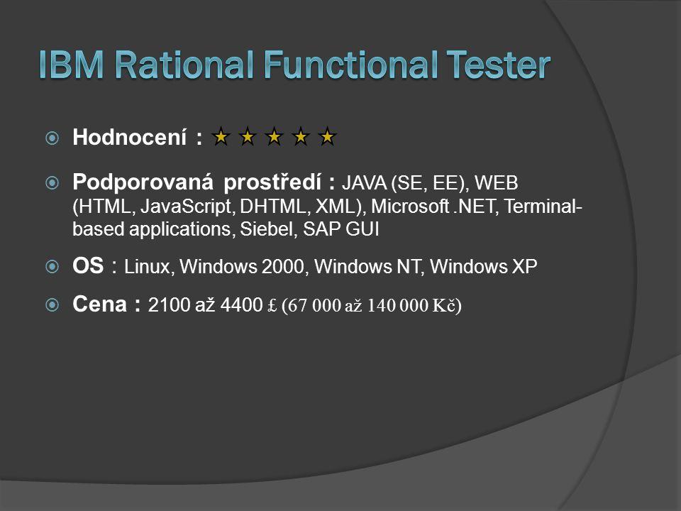  Hodnocení :  Podporovaná prostředí : JAVA (SE, EE), WEB (HTML, JavaScript, DHTML, XML), Microsoft.NET, Terminal- based applications, Siebel, SAP GUI  OS : Linux, Windows 2000, Windows NT, Windows XP  Cena : 2100 až 4400 £ (67 000 až 140 000 Kč)