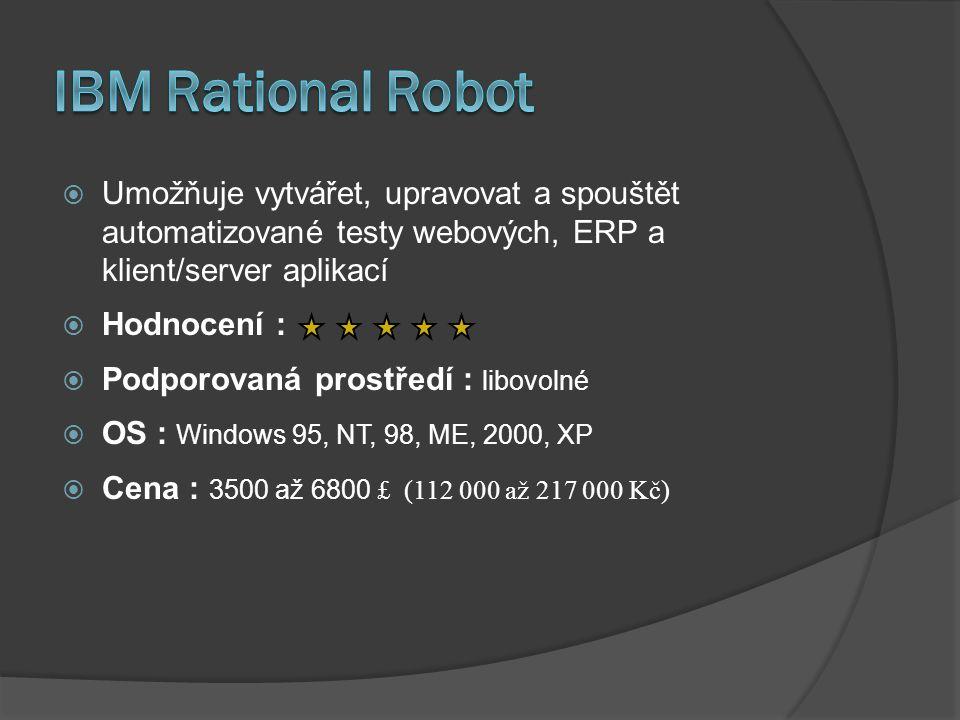  Umožňuje vytvářet, upravovat a spouštět automatizované testy webových, ERP a klient/server aplikací  Hodnocení :  Podporovaná prostředí : libovolné  OS : Windows 95, NT, 98, ME, 2000, XP  Cena : 3500 až 6800 £ (112 000 až 217 000 Kč)