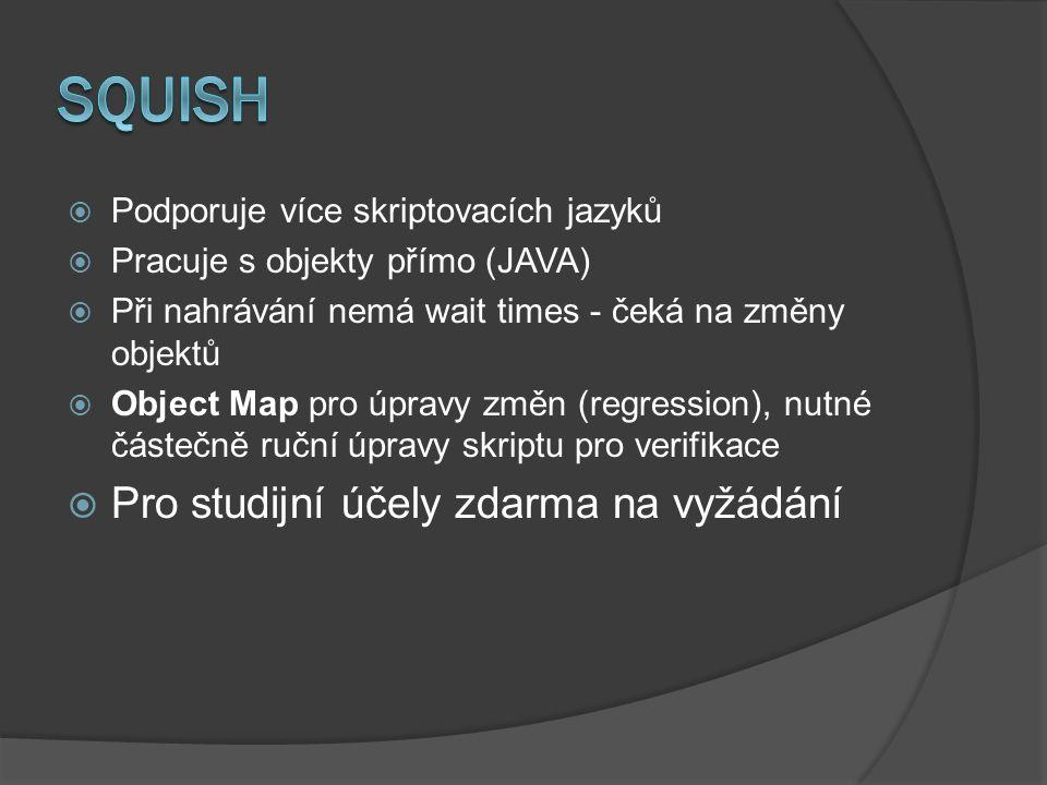  Podporuje více skriptovacích jazyků  Pracuje s objekty přímo (JAVA)  Při nahrávání nemá wait times - čeká na změny objektů  Object Map pro úpravy změn (regression), nutné částečně ruční úpravy skriptu pro verifikace  Pro studijní účely zdarma na vyžádání