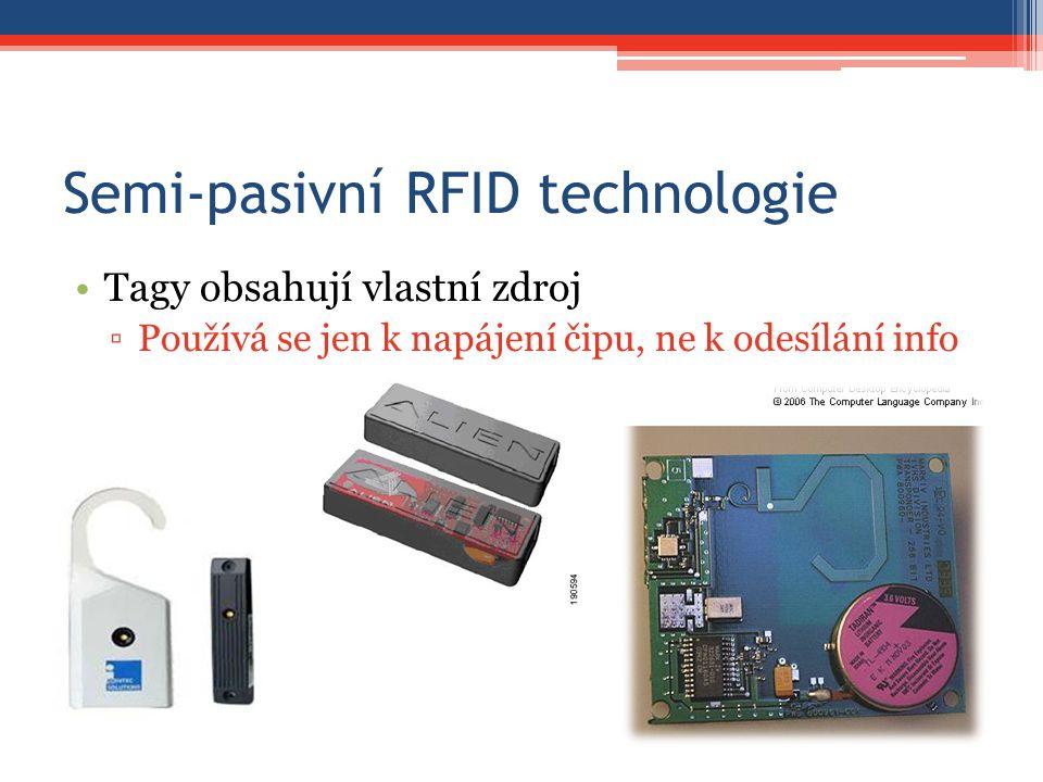 Semi-pasivní RFID technologie Tagy obsahují vlastní zdroj ▫Používá se jen k napájení čipu, ne k odesílání info