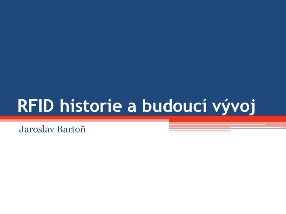 RFID historie a budoucí vývoj Jaroslav Bartoň