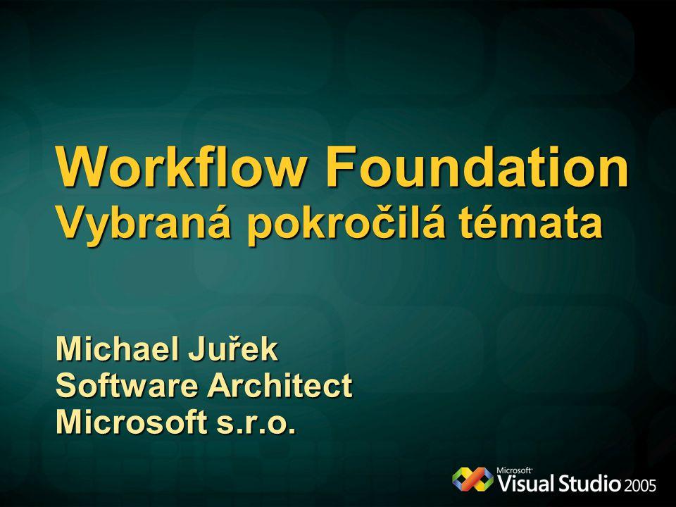 Workflow Foundation Vybraná pokročilá témata Michael Juřek Software Architect Microsoft s.r.o.