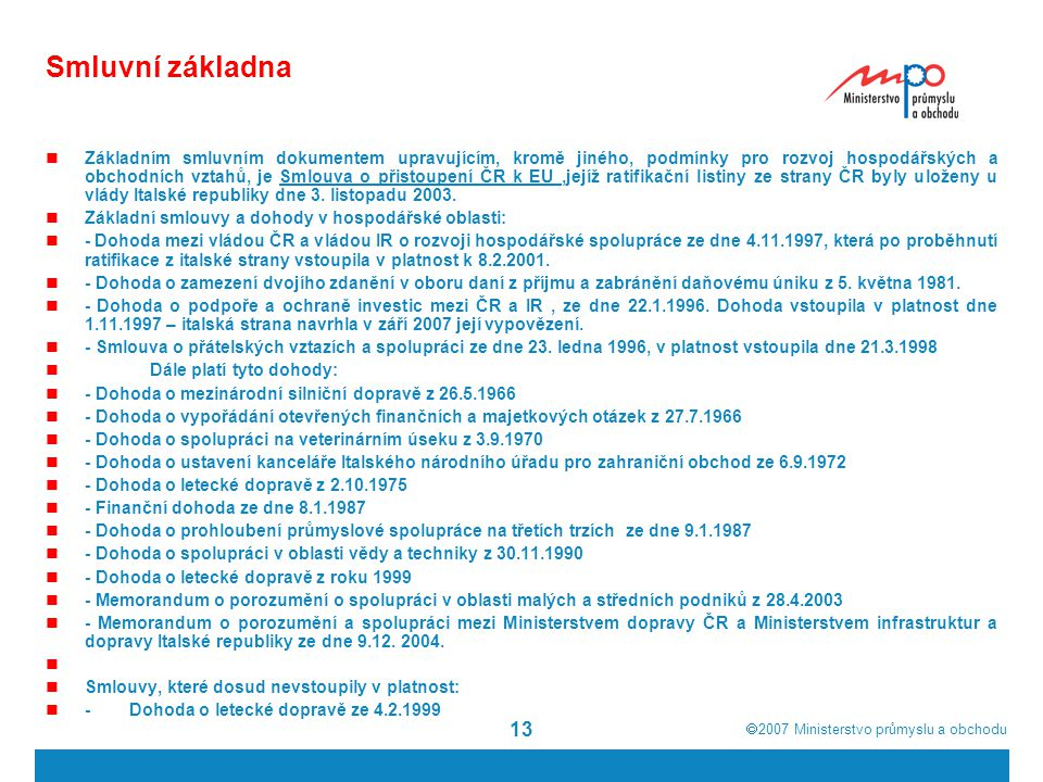  2007  Ministerstvo průmyslu a obchodu 13 Smluvní základna Základním smluvním dokumentem upravujícím, kromě jiného, podmínky pro rozvoj hospodářský