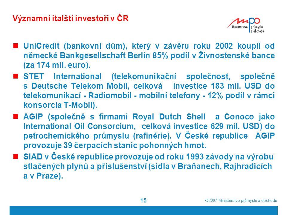  2007  Ministerstvo průmyslu a obchodu 15 Významní italští investoři v ČR UniCredit (bankovní dům), který v závěru roku 2002 koupil od německé Bank