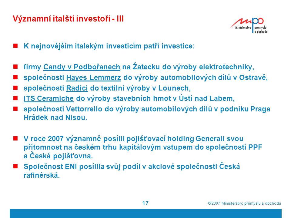  2007  Ministerstvo průmyslu a obchodu 17 Významní italští investoři - III K nejnovějším italským investicím patří investice: firmy Candy v Podbořa