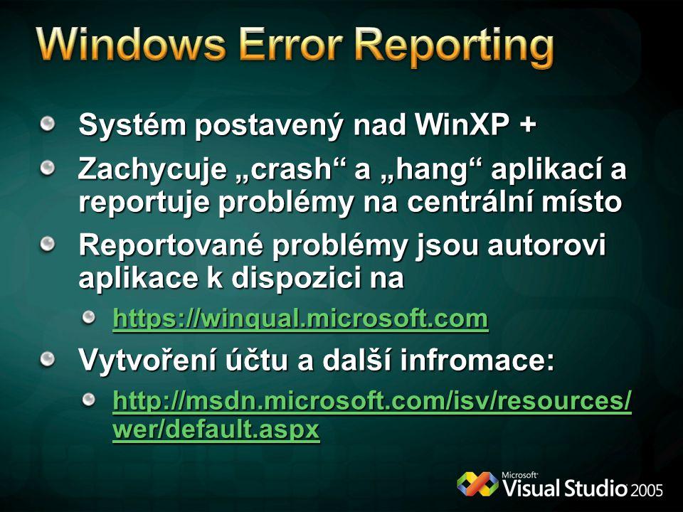 """Systém postavený nad WinXP + Zachycuje """"crash a """"hang aplikací a reportuje problémy na centrální místo Reportované problémy jsou autorovi aplikace k dispozici na https://winqual.microsoft.com Vytvoření účtu a další infromace: http://msdn.microsoft.com/isv/resources/ wer/default.aspx http://msdn.microsoft.com/isv/resources/ wer/default.aspx"""