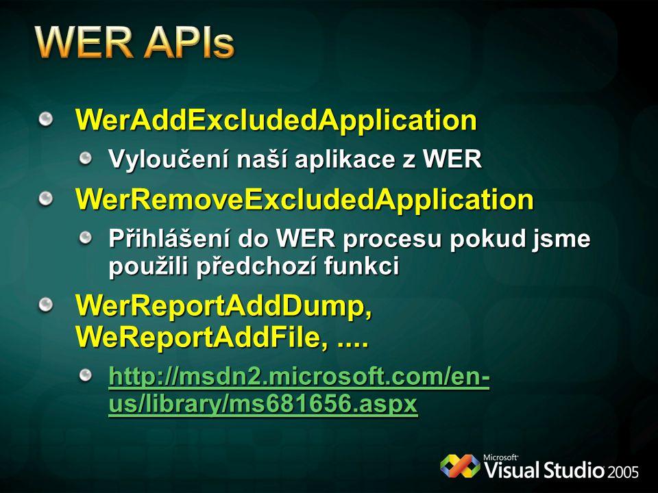 WerAddExcludedApplication Vyloučení naší aplikace z WER WerRemoveExcludedApplication Přihlášení do WER procesu pokud jsme použili předchozí funkci WerReportAddDump, WeReportAddFile,....