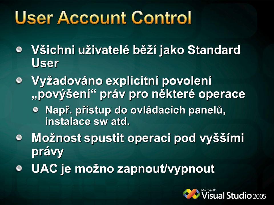 """Všichni uživatelé běží jako Standard User Vyžadováno explicitní povolení """"povýšení práv pro některé operace Např."""
