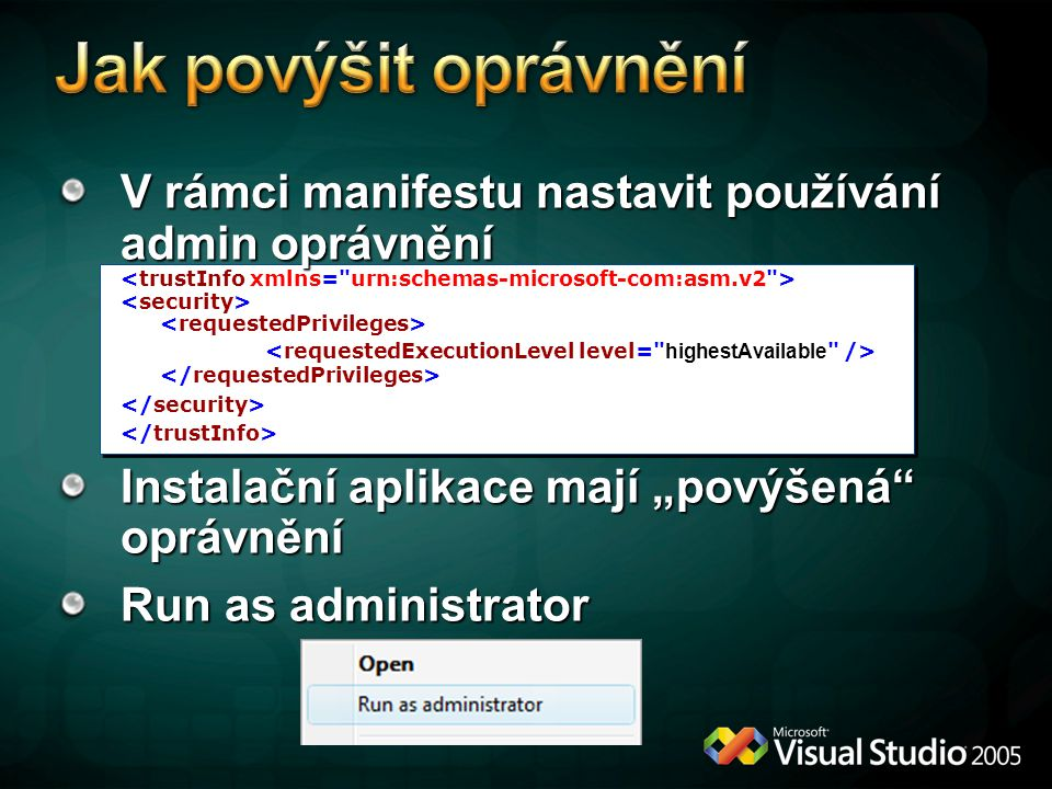 """V rámci manifestu nastavit používání admin oprávnění V rámci manifestu nastavit používání admin oprávnění Instalační aplikace mají """"povýšená oprávnění Run as administrator"""
