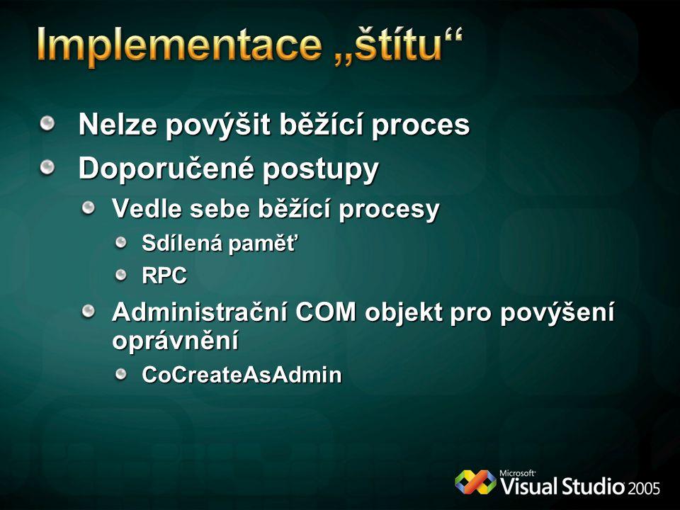 Nelze povýšit běžící proces Doporučené postupy Vedle sebe běžící procesy Sdílená paměť RPC Administrační COM objekt pro povýšení oprávnění CoCreateAsAdmin