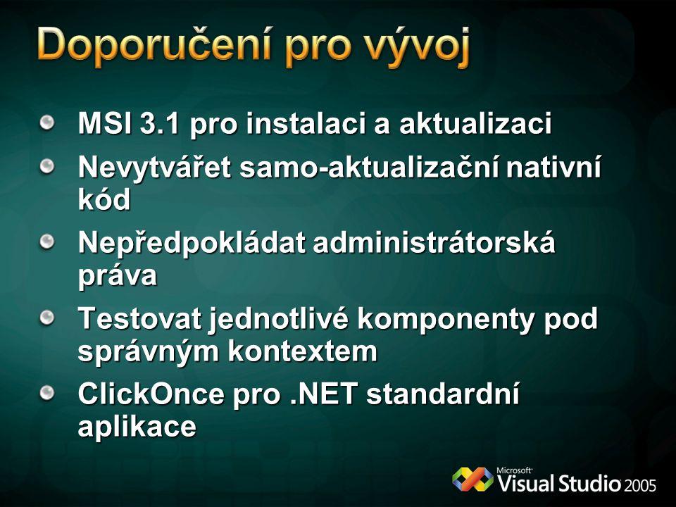 MSI 3.1 pro instalaci a aktualizaci Nevytvářet samo-aktualizační nativní kód Nepředpokládat administrátorská práva Testovat jednotlivé komponenty pod správným kontextem ClickOnce pro.NET standardní aplikace