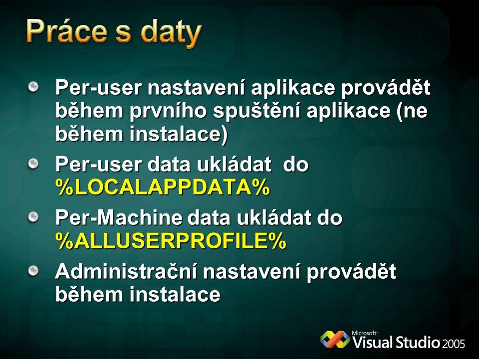 Per-user nastavení aplikace provádět během prvního spuštění aplikace (ne během instalace) Per-user data ukládat do %LOCALAPPDATA% Per-Machine data ukládat do %ALLUSERPROFILE% Administrační nastavení provádět během instalace