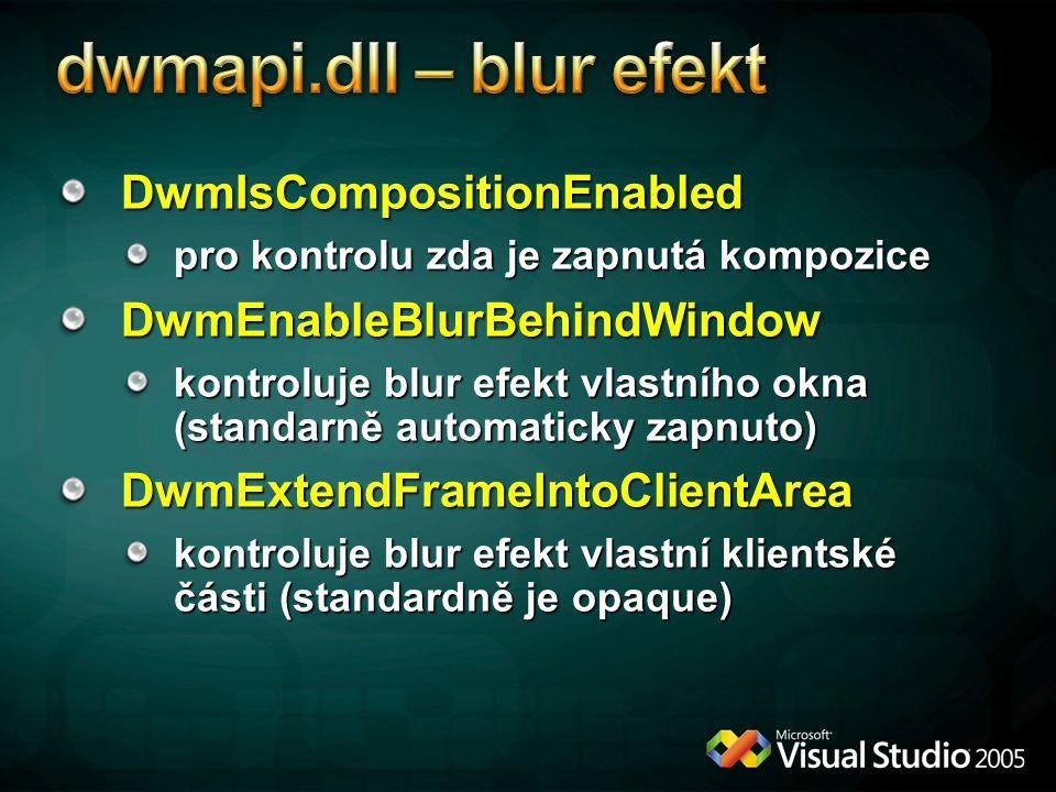 DwmIsCompositionEnabled pro kontrolu zda je zapnutá kompozice DwmEnableBlurBehindWindow kontroluje blur efekt vlastního okna (standarně automaticky zapnuto) DwmExtendFrameIntoClientArea kontroluje blur efekt vlastní klientské části (standardně je opaque)